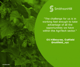 'The challenge for us is working fast enough to take advantage of the opportunities in the AgriTech sector' Oli Hilbourne